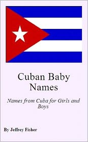 Jeffrey Fisher - Cuban Baby Names: Names from Cuba for Girls and Boys