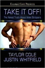 Taylor Cole; Justin Whitfield - Take It Off! The Naked Truth About Male Strippers