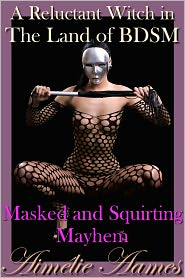 Aimelie Aames - A Reluctant Witch in The Land of BDSM: Masked and Squirting Mayhem