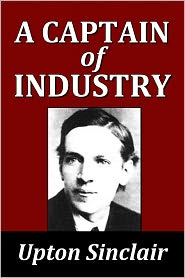 Upton Sinclair - A Captain of Industry by Upton Sinclair