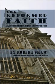 C. Matthew McMahon (Editor), Therese B. McMahon (Editor) Robert Shaw - The Reformed Faith - An Exposition of the Westminster Confession of Faith