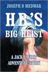 Joseph D Medwar - H. B.'s Big Heist
