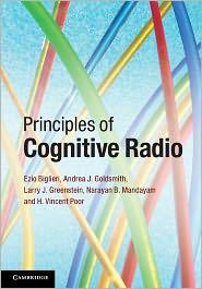 Ezio Biglieri, H. Vincent Poor, Larry J. Greenstein, Narayan B. Mandayam  Andrea J. Goldsmith - Principles of Cognitive Radio