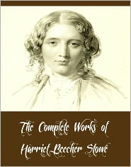 Harriet Beecher Stowe - The Complete Works of Harriet Beecher Stowe (15 Complete Works of Harriet Beecher Stowe Uncle Tom's Cabin, A Budget of Christmas
