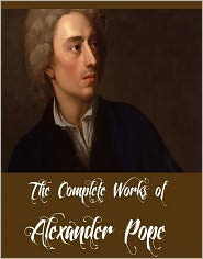 Alexander Pope - The Complete Works of Alexander Pope (Collection of Poetical and Other Works by Alexander Pope Including The Iliad by Homer (Tra
