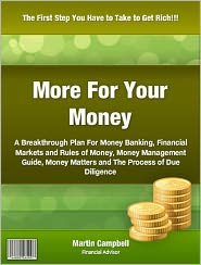 Martin Campbell - More For Your Money: A Breakthrough Plan For Money Banking, Financial Markets and Rules of Money Money Management Guide, Money M