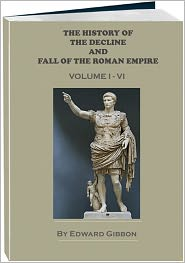 Edward Gibbon - The History of the Decline and Fall of the Roman Empire, Volume 1 - 6 (Annotated)