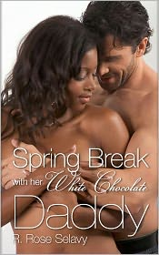 R. Rose Selavy - Spring Break with Her White Chocolate Daddy (Interracial Pseudo Incest Father Daughter Erotic Romance)