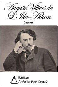 Auguste de Villiers de L'Isle-Adam - Oeuvres de Auguste de Villiers de L'Isle-Adam