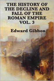Edward Gibbon - History of the Decline and Fall of the Roman Empire Vol. 3