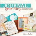 Book Cover Image. Title: Journal Your Way:  Designing & Using Handmade Books, Author: by Gwen Diehn