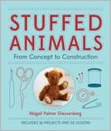 Book Cover Image. Title: Stuffed Animals:  From Concept to Construction, Author: by Abigail Patner Glassenberg