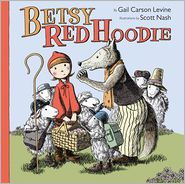 Scott Nash (Illustrator) Gail Carson Levine - Betsy Red Hoodie