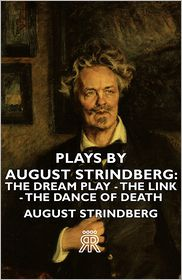 August Strindberg - Plays by August Strindberg: The Dream Play - The Link - The Dance of Death