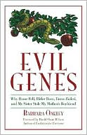 Evil Genes: Why Rome Fell,  Hitler Rose,  Enron Failed, & My Sister Stole  My Mother's Boyfriend  (Oct. 2007) read more