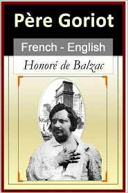 Honore de Balzac - Le Père Goriot - Father Goriot - Vol 1 (of 2) [French & English Bilingual Edition] - Paragraph by Paragraph Translation
