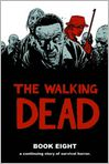 Book Cover Image. Title: The Walking Dead, Book Eight, Author: by Robert Kirkman