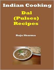 Raja Sharma - Indian Cooking: Dal (Pulses) Recipes
