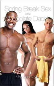 Monique Noire - Spring Break Sex with Her Chocolate Daddy 2 (African-American Pseudo Incest Father Daughter Black Erotic Romance)