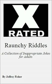 Jeffrey Fisher - Raunchy Riddles: A Collection of Inappropriate Jokes for Adults