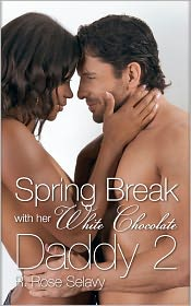 R. Rose Selavy - Spring Break with Her White Chocolate Daddy 2 (Interracial Pseudo Incest Father Daughter Threesome Erotic Romance)