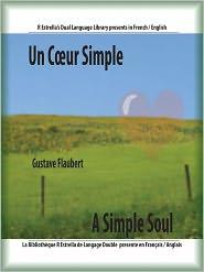 Rafael Estrella (Editor), Arthur McDowall (Translator) Gustave Flaubert - Un Cœur Simple/A Simple Soul (French/English)