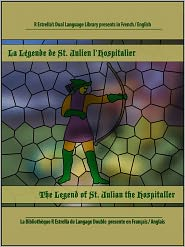 Rafael Estrella (Editor), Arthur McDowall (Translator) Gustave Flaubert - La Légende de Saint Julien l'Hospitalier-The Legend of Saint Julian the Hospitaller (French/English)