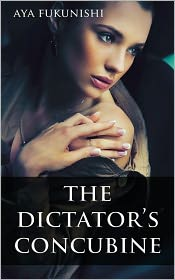 Aya Fukunishi - The Dictator's Concubine (Books Like Fifty Shades of Grey, #1)
