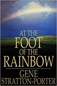 Gene Stratton-Porter - At the Foot of the Rainbow