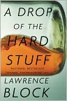 Book Cover Image. Title: A Drop of the Hard Stuff (Matthew Scudder Series #17), Author: by Lawrence Block