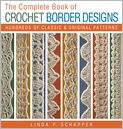 Book Cover Image. Title: The Complete Book of Crochet Border Designs:  Hundreds of Classics & Original Patterns, Author: by Linda P. Schapper
