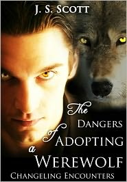 J. S. Scott - THE DANGERS OF ADOPTING A WEREWOLF (Changeling Encounters)