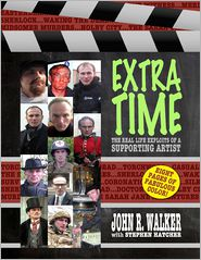 John R. Walker - Extra Time: The Real Life Exploits of a Supporting Artist