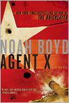 Book Cover Image. Title: Agent X, Author: by Noah Boyd