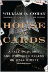 Book Cover Image. Title: House of Cards:  A Tale of Hubris and Wretched Excess on Wall Street, Author: by William D. Cohan