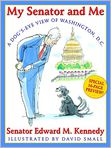 Book Cover Image. Title: My Senator and Me:  A Dog's-Eye View of Washington, D. C., Author: by Edward Kennedy