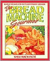 bread machine gourmet: simple recipes for extraordinary breads