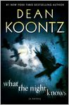 Book Cover Image. Title: What the Night Knows, Author: by Dean Koontz