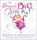 Book Cover Image. Title: Dream Big, Little Pig!, Author: by Kristi Yamaguchi