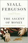 Book Cover Image. Title: The Ascent of Money:  A Financial History of the World, Author: by Niall Ferguson