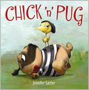 Chick 'n' Pug by Jennifer Sattler: Book Cover