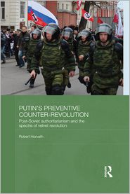 Robert Horvath - Putin's Preventative Counter-Revolution