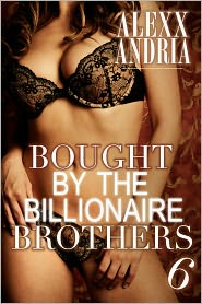 Alexx Andria - Bought By The Billionaire Brothers 6 (The Heart's Ransom)