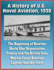 Progressive Management - A History of U.S. Naval Aviation, 1930: The Beginning of Aviation, World War Organization, France and the British Isles, Marine
