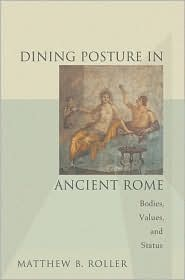 Dining Posture in Ancient Rome : Bodies, Values, and Status