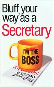 Bluffer's Guide to Secretaries: Bluff Your Way as a Secretary