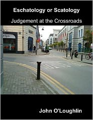 John O'Loughlin - Eschatology or Scatology - Judgement at the Crossroads