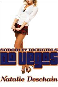 Natalie Deschain - Sorority Dickgirls Do Vegas (Futanari Gender Bender Erotica)