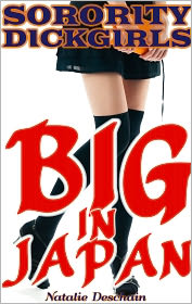 Natalie Deschain - Sorority Dickgirls: Big in Japan (Futanari/Gender Bender Erotica)