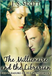 J. S. Scott - THE MILLIONAIRE AND THE LIBRARIAN (The Pleasure Of His Punishment)